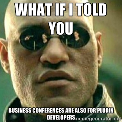 Business Conferences Are Also For Plugin Developers